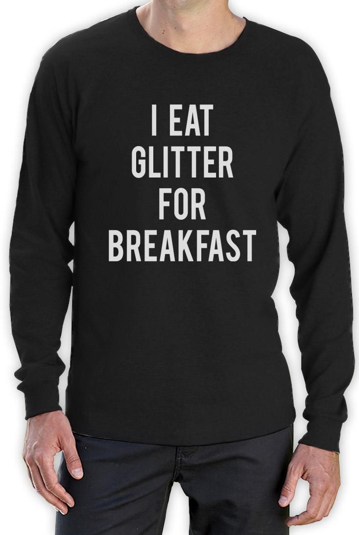 I eat glitter for breakfast long sleeve t shirt funny meme for Where can i sell t shirts