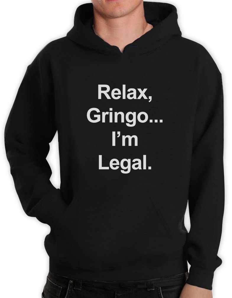 Relax Gringo I'm Legal Hoodie Funny Mexican Spanish Humor MEME Hooded Top Mexico