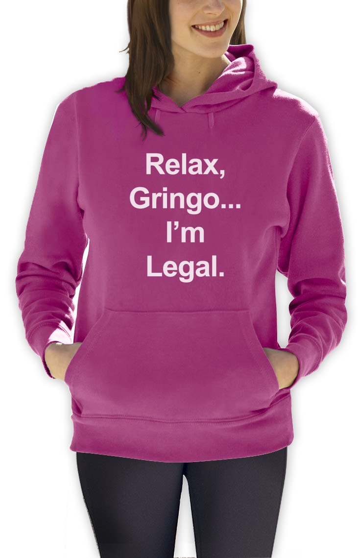 Relax Gringo I'm Legal Women Hoodie Funny Mexican Spanish Humor MEME Mexico