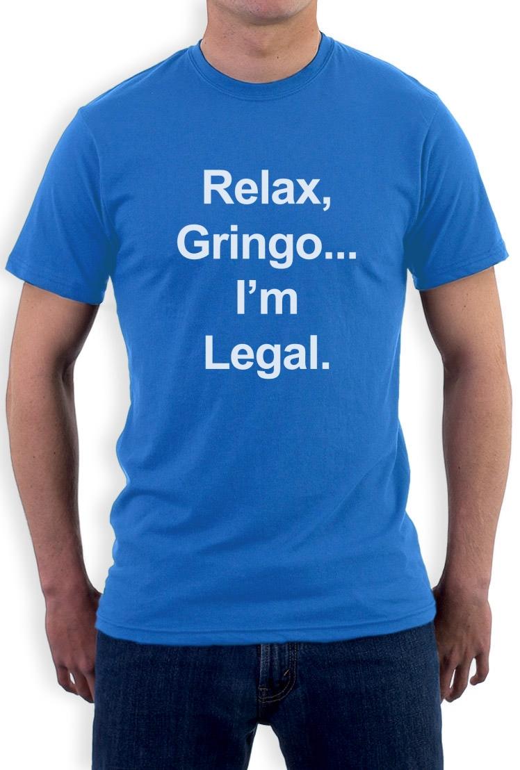relax gringo i 039 m legal t shirt