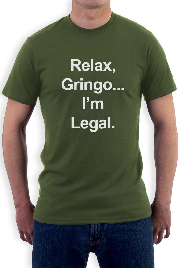 a29091d13m relax gringo i'm legal t shirt funny mexican spanish humor meme,Funny Guatemalan Memes