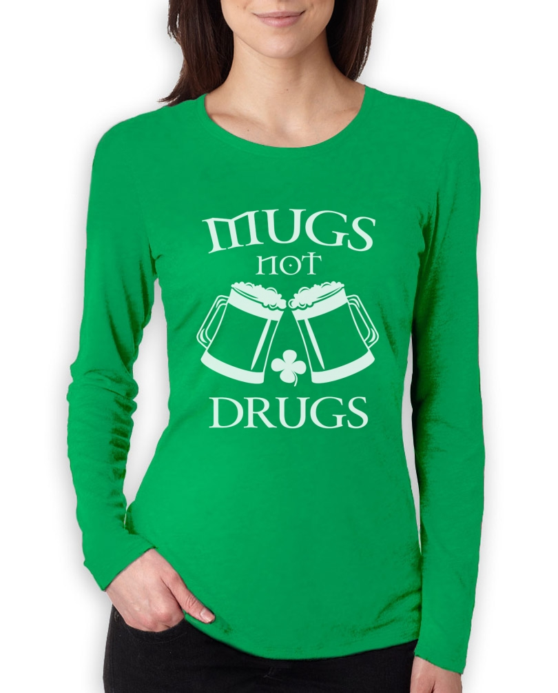 Mugs not drugs women long sleeve t shirt for st patricks for Where can i sell t shirts