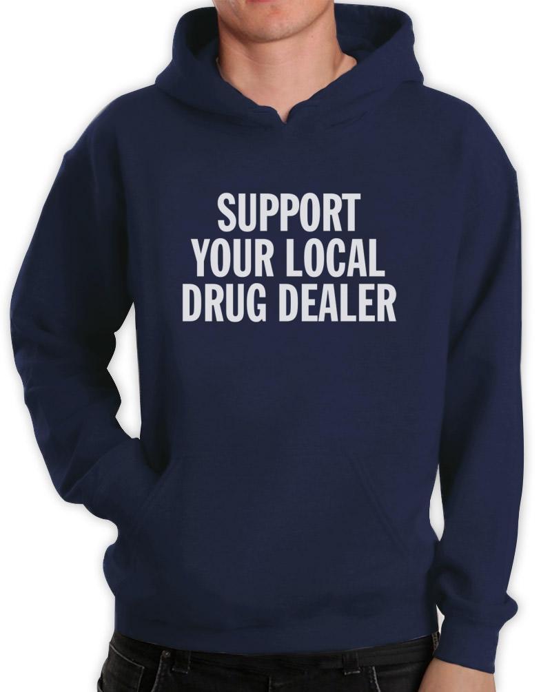 Support Your Local Drug Dealer Hoodie Smoke Weed CARA Tumbler Cannabis Fleece