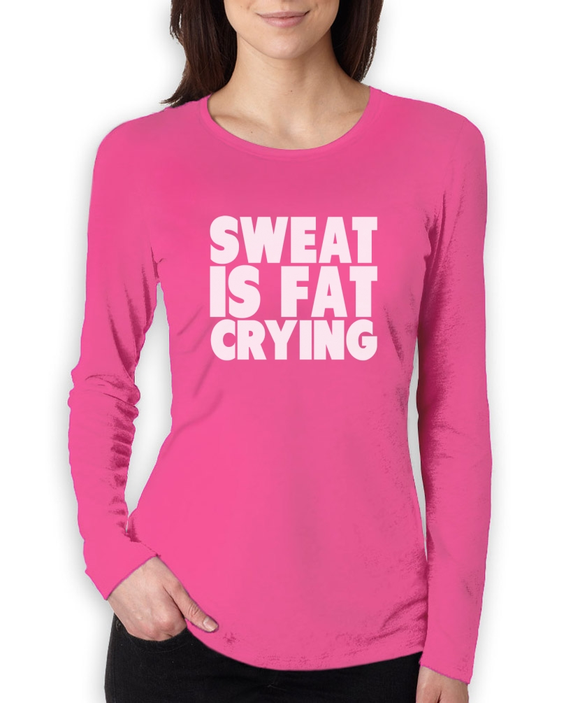 Sweat is fat crying women long sleeve t shirt gym for Thick long sleeve shirts