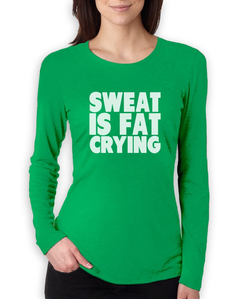 Sweat is fat crying women long sleeve t shirt gym for How to not sweat through shirts