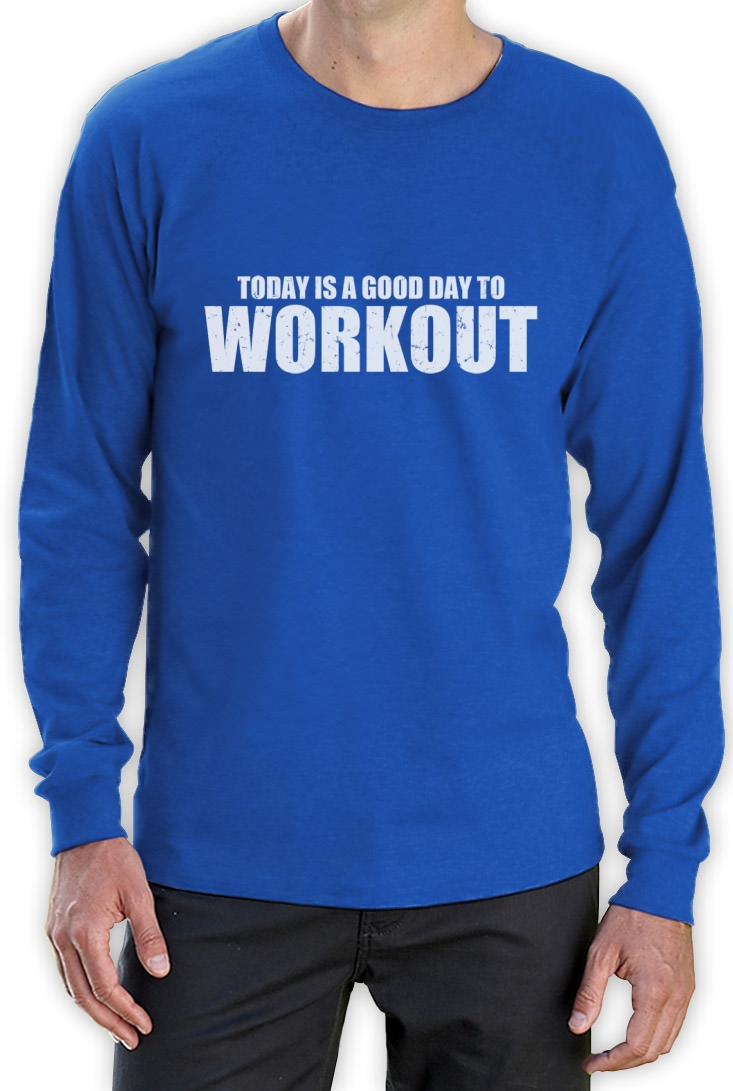 A good day to workout long sleeve t shirt gym training for Design your own workout shirt