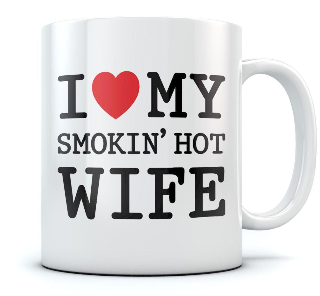 i love my smokin 039 hot wife coffee