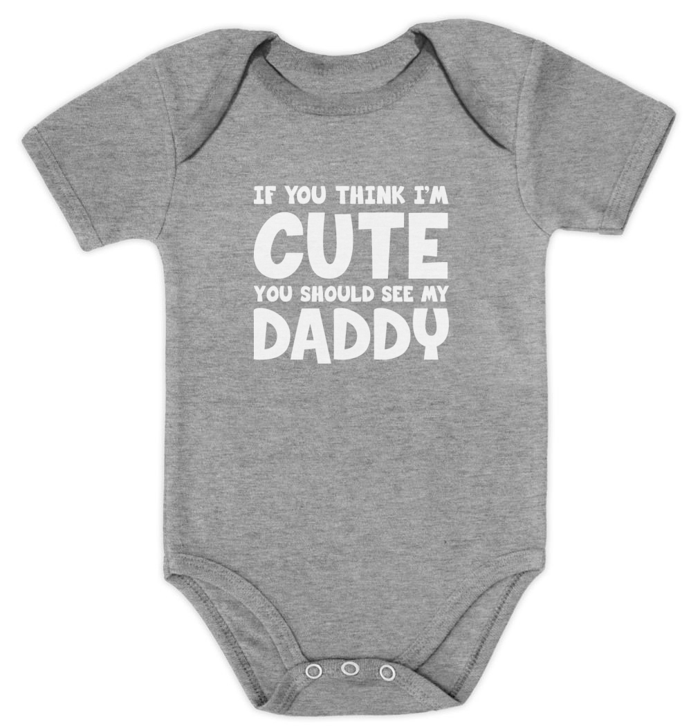think i 039 m cute you should see my daddy baby bodysuit shower gift