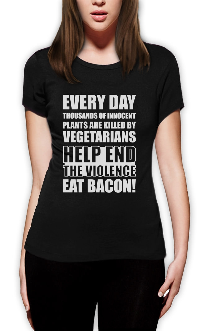 End The Violence Eat Bacon Women T-Shirt Funny Vegan Rude ...