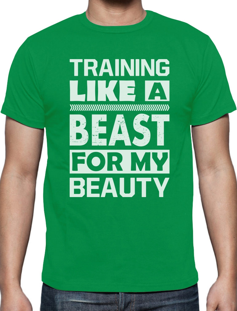 Training Like A Beast For My Beauty T Shirt Workout Gym
