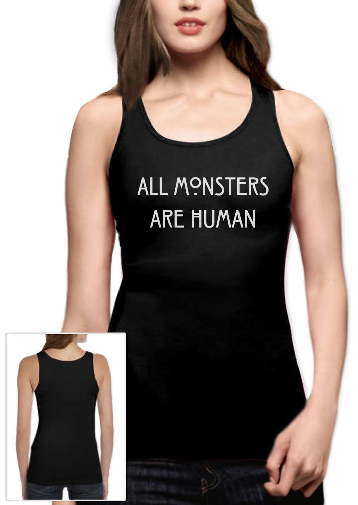 All Monsters Are Human Women Tank Top Story Horror Normal People Scare Me Vest
