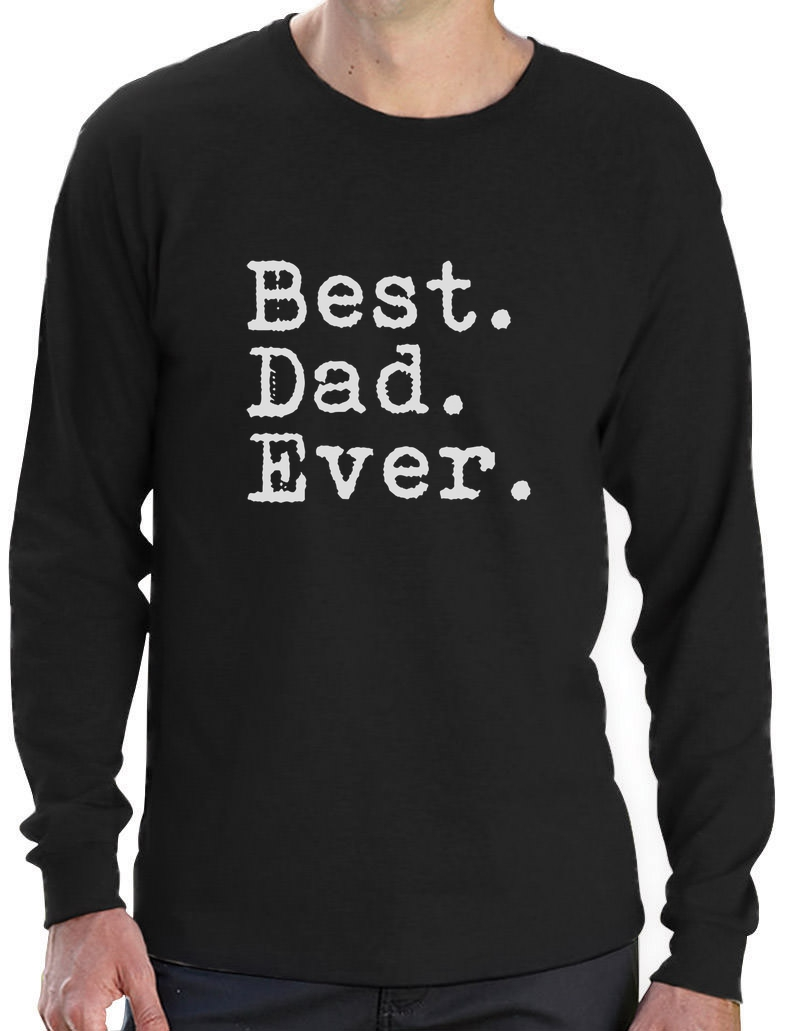 BEST. DAD. EVER. Long Sleeve T-Shirt Father's Day Gift ...