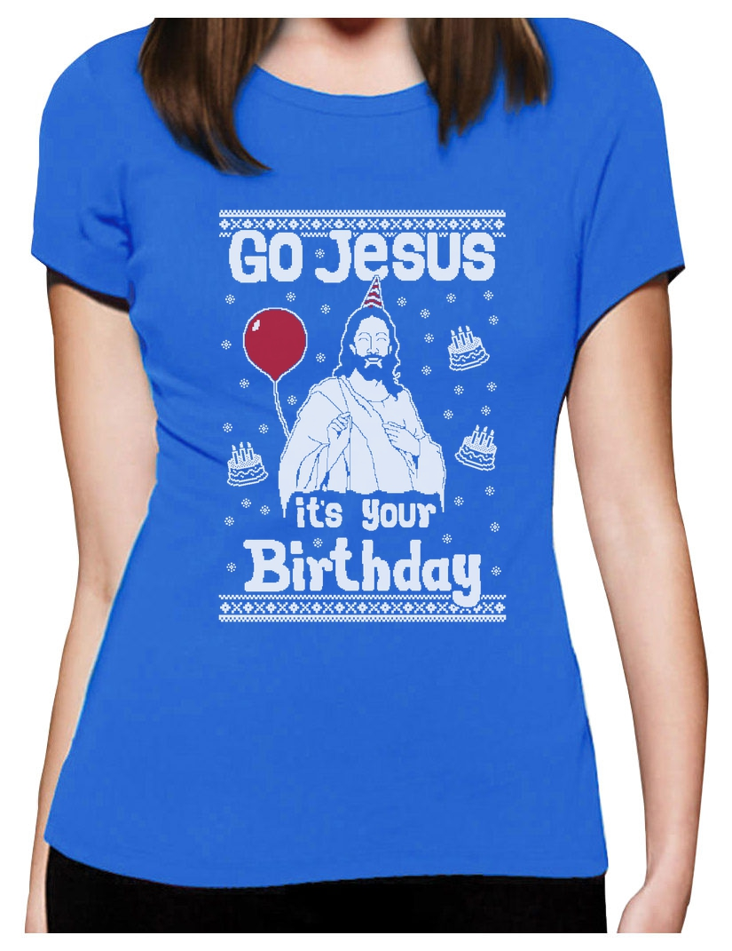 Ugly Christmas Sweater Go Jesus it\'s Your Birthday Women T-Shirt ...